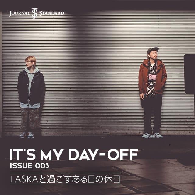 IT'S MY DAY-OFF ISSUE 003 -LASKAと過ごすある日の休日- | JOURNAL STANDARD